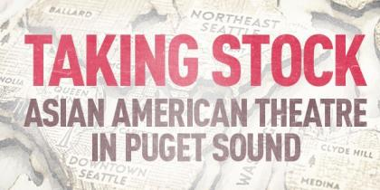 TAKING STOCK: Asian American Theater in Puget Sound
